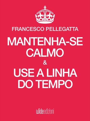 Mantenha-se Calmo & Use a Linha do Tempo - Francesco Pellegatta - eBook - 3,49 € - Wide Edizioni